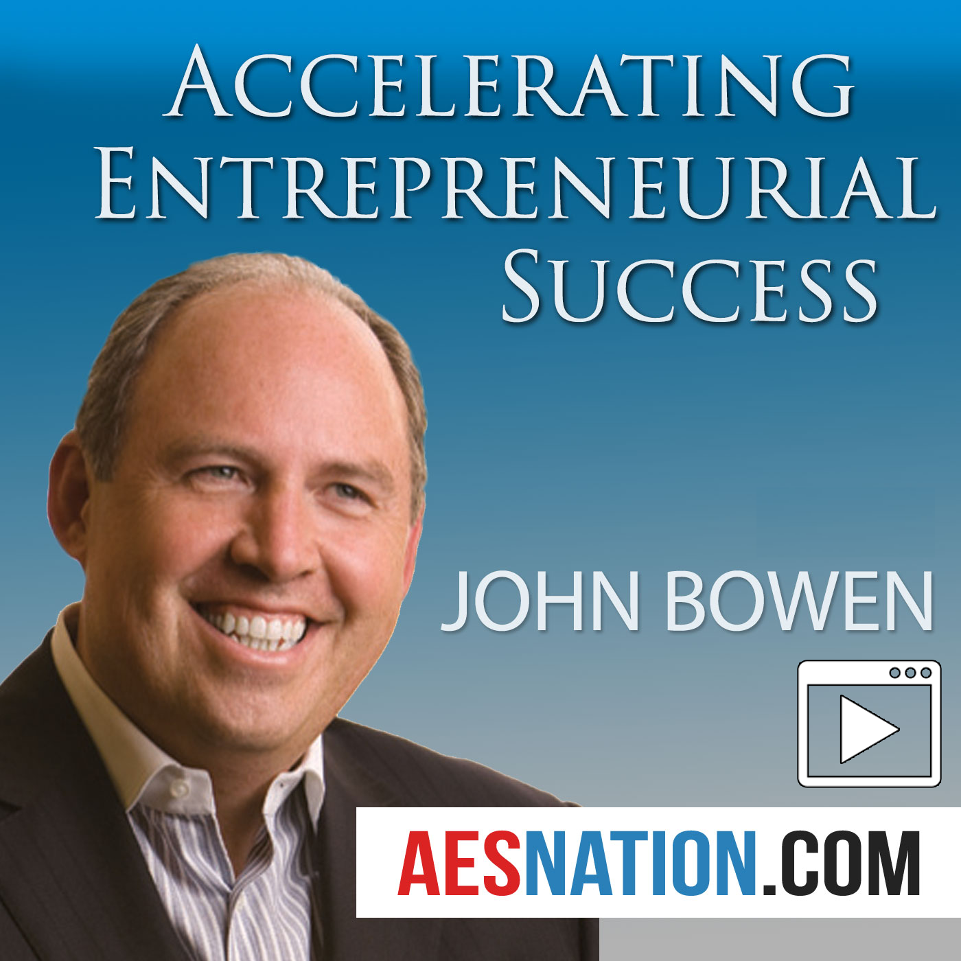 Accelerating Entrepreneurial Success (Video) with John Bowen
