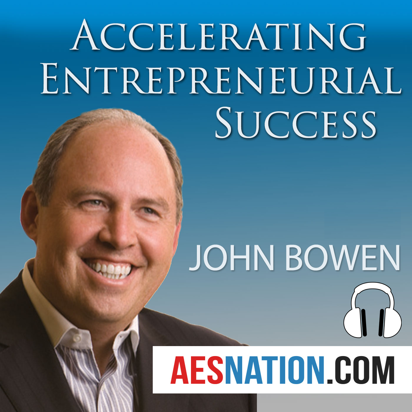 Accelerating Entrepreneurial Success (Audio) with John Bowen